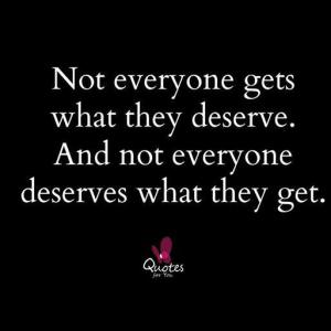 2015 - 1 Not Everyone gets what they deserve and not everyone deserve what they get