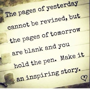 The pages of tomorrow are blank.Hold the pen & make it an inspiring story