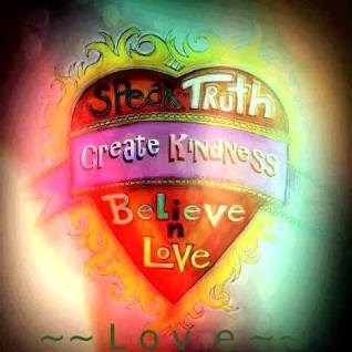 Speak Truth. Create Kindness Believe in LOVE