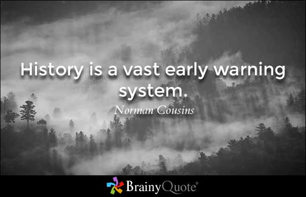 History is a vast early warning system
